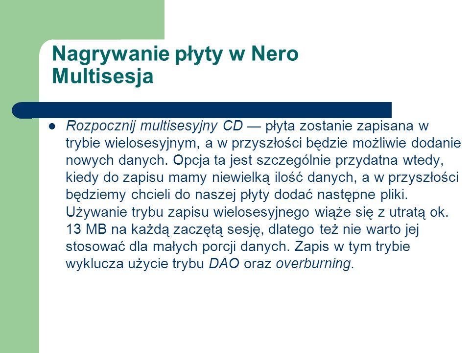 Nagrywanie płyty w Nero Multisesja Rozpocznij multisesyjny CD płyta zostanie zapisana w trybie wielosesyjnym, a w przyszłości będzie możliwie dodanie