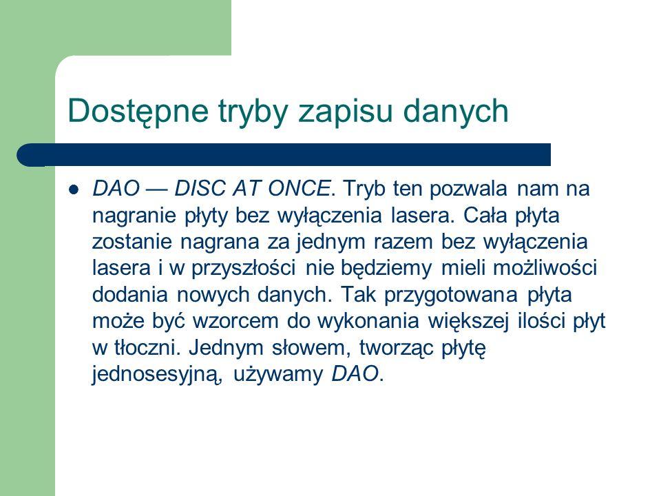 Dostępne tryby zapisu danych DAO DISC AT ONCE. Tryb ten pozwala nam na nagranie płyty bez wyłączenia lasera. Cała płyta zostanie nagrana za jednym raz