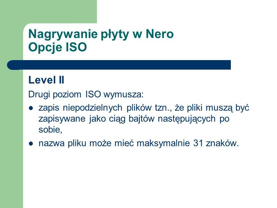 Nagrywanie płyty w Nero Opcje ISO Level II Drugi poziom ISO wymusza: zapis niepodzielnych plików tzn., że pliki muszą być zapisywane jako ciąg bajtów