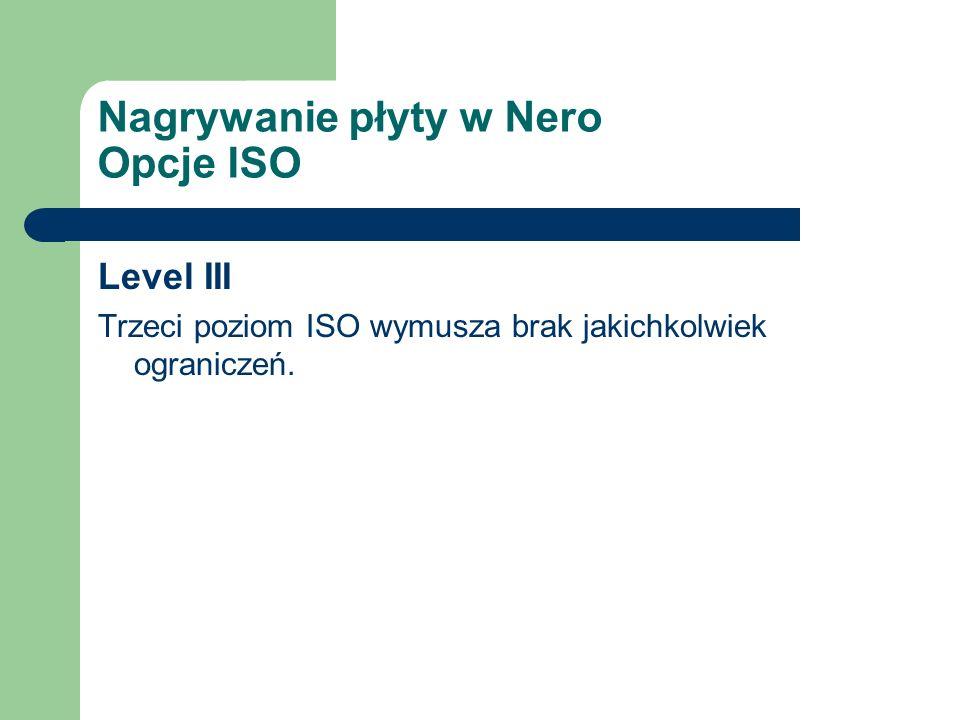 Nagrywanie płyty w Nero Opcje ISO Level III Trzeci poziom ISO wymusza brak jakichkolwiek ograniczeń.
