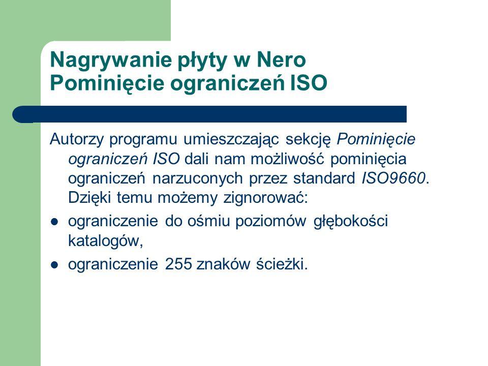 Nagrywanie płyty w Nero Pominięcie ograniczeń ISO Autorzy programu umieszczając sekcję Pominięcie ograniczeń ISO dali nam możliwość pominięcia ogranic