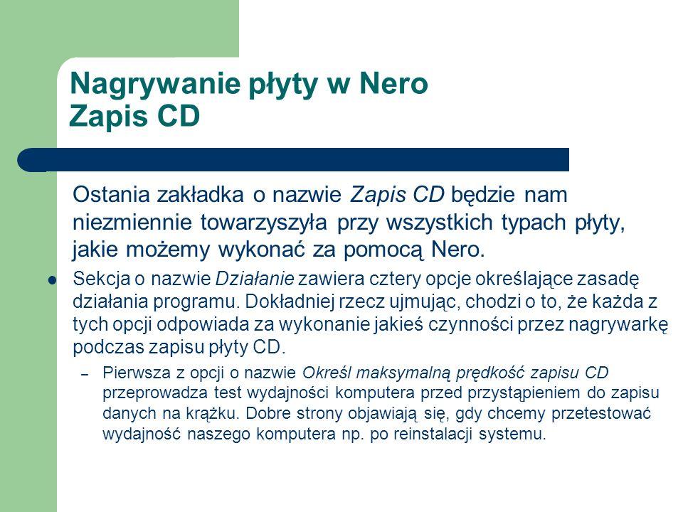 Ostania zakładka o nazwie Zapis CD będzie nam niezmiennie towarzyszyła przy wszystkich typach płyty, jakie możemy wykonać za pomocą Nero. Sekcja o naz