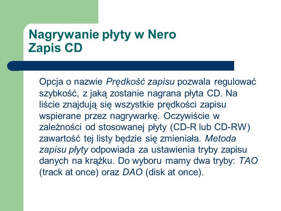 Nagrywanie płyty w Nero Zapis CD Opcja o nazwie Prędkość zapisu pozwala regulować szybkość, z jaką zostanie nagrana płyta CD. Na liście znajdują się w