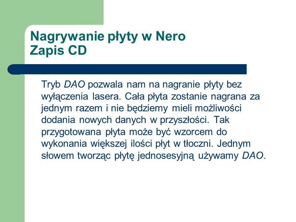 Nagrywanie płyty w Nero Zapis CD Tryb DAO pozwala nam na nagranie płyty bez wyłączenia lasera. Cała płyta zostanie nagrana za jednym razem i nie będzi