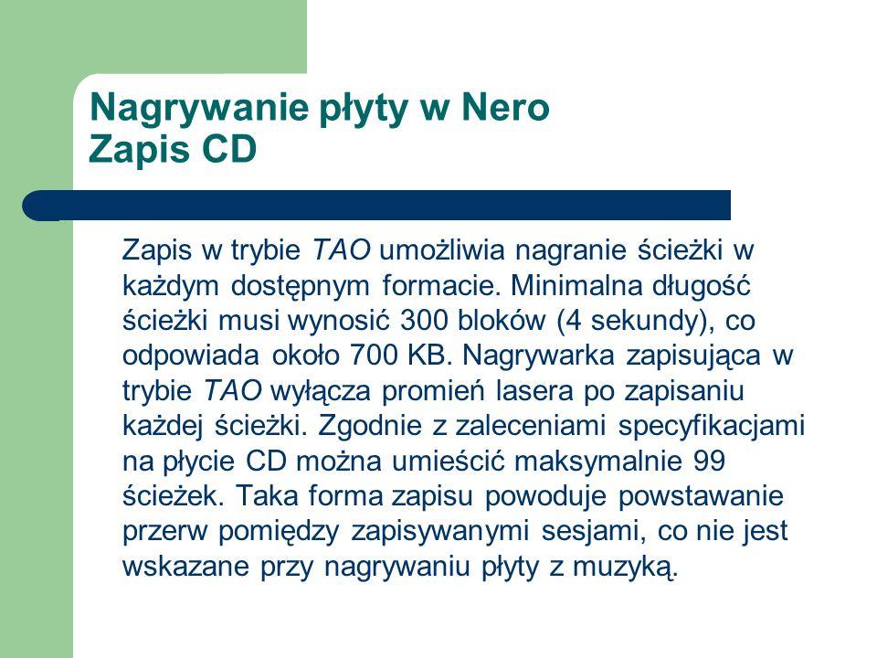 Nagrywanie płyty w Nero Zapis CD Zapis w trybie TAO umożliwia nagranie ścieżki w każdym dostępnym formacie. Minimalna długość ścieżki musi wynosić 300