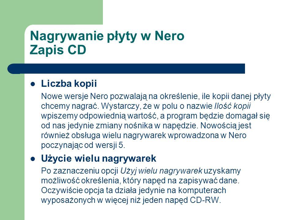Nagrywanie płyty w Nero Zapis CD Liczba kopii Nowe wersje Nero pozwalają na określenie, ile kopii danej płyty chcemy nagrać. Wystarczy, że w polu o na