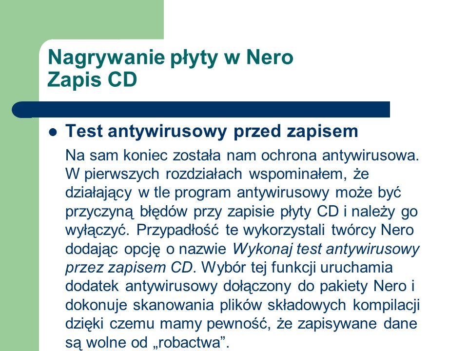 Nagrywanie płyty w Nero Zapis CD Test antywirusowy przed zapisem Na sam koniec została nam ochrona antywirusowa. W pierwszych rozdziałach wspominałem,