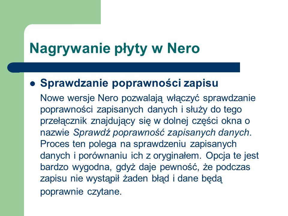 Sprawdzanie poprawności zapisu Nowe wersje Nero pozwalają włączyć sprawdzanie poprawności zapisanych danych i służy do tego przełącznik znajdujący się