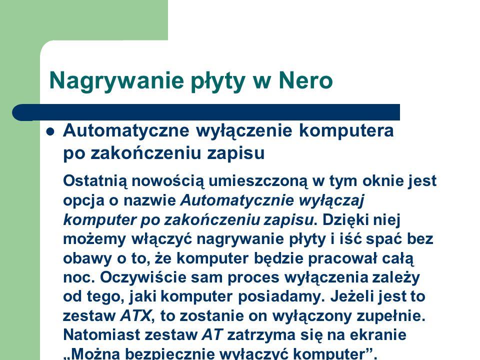 Nagrywanie płyty w Nero Automatyczne wyłączenie komputera po zakończeniu zapisu Ostatnią nowością umieszczoną w tym oknie jest opcja o nazwie Automaty