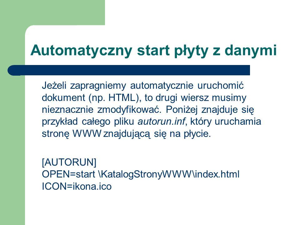 Automatyczny start płyty z danymi Jeżeli zapragniemy automatycznie uruchomić dokument (np. HTML), to drugi wiersz musimy nieznacznie zmodyfikować. Pon