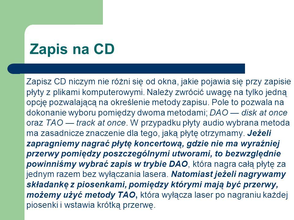 Zapisz CD niczym nie różni się od okna, jakie pojawia się przy zapisie płyty z plikami komputerowymi. Należy zwrócić uwagę na tylko jedną opcję pozwal