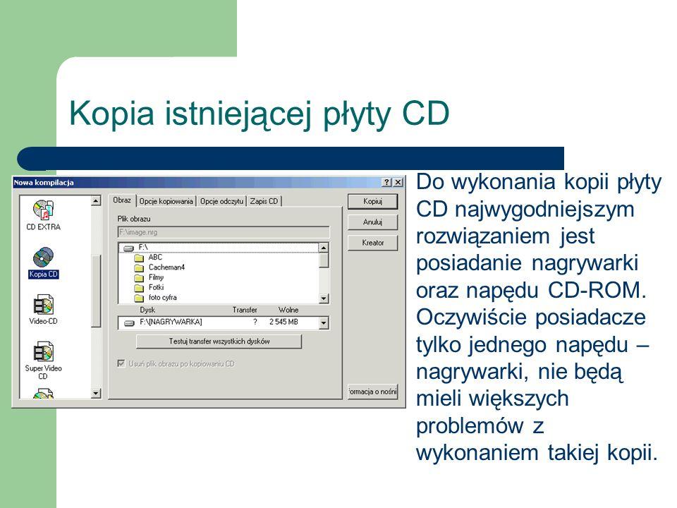 Kopia istniejącej płyty CD Do wykonania kopii płyty CD najwygodniejszym rozwiązaniem jest posiadanie nagrywarki oraz napędu CD-ROM. Oczywiście posiada
