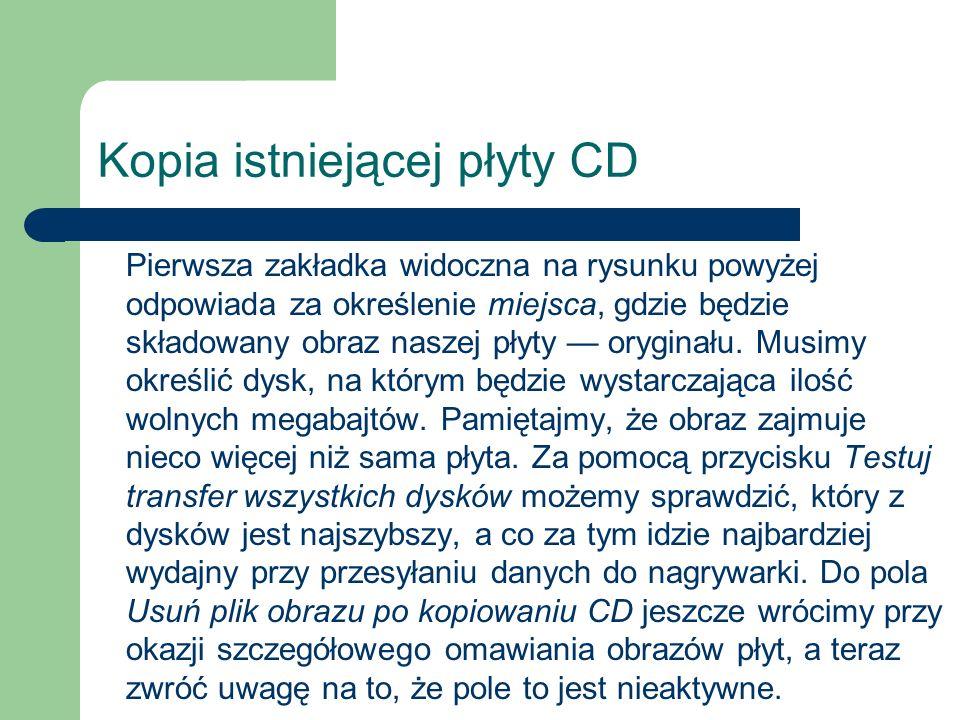 Kopia istniejącej płyty CD Pierwsza zakładka widoczna na rysunku powyżej odpowiada za określenie miejsca, gdzie będzie składowany obraz naszej płyty o