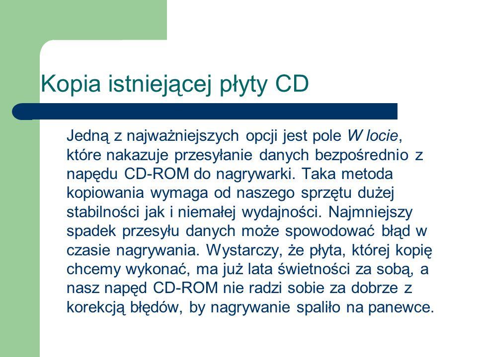 Jedną z najważniejszych opcji jest pole W locie, które nakazuje przesyłanie danych bezpośrednio z napędu CD-ROM do nagrywarki. Taka metoda kopiowania