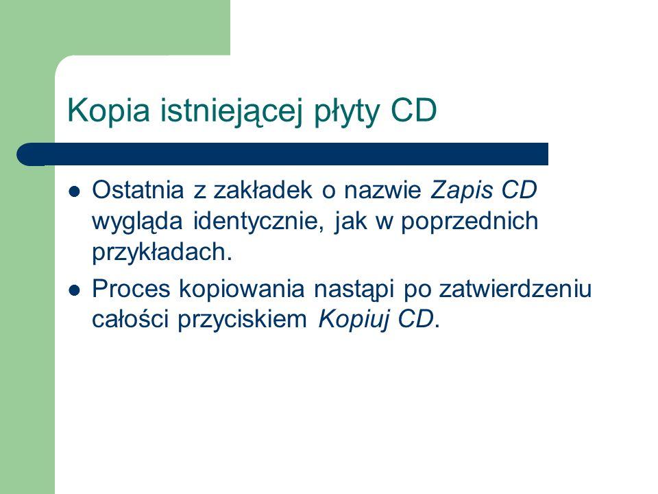Kopia istniejącej płyty CD Ostatnia z zakładek o nazwie Zapis CD wygląda identycznie, jak w poprzednich przykładach. Proces kopiowania nastąpi po zatw