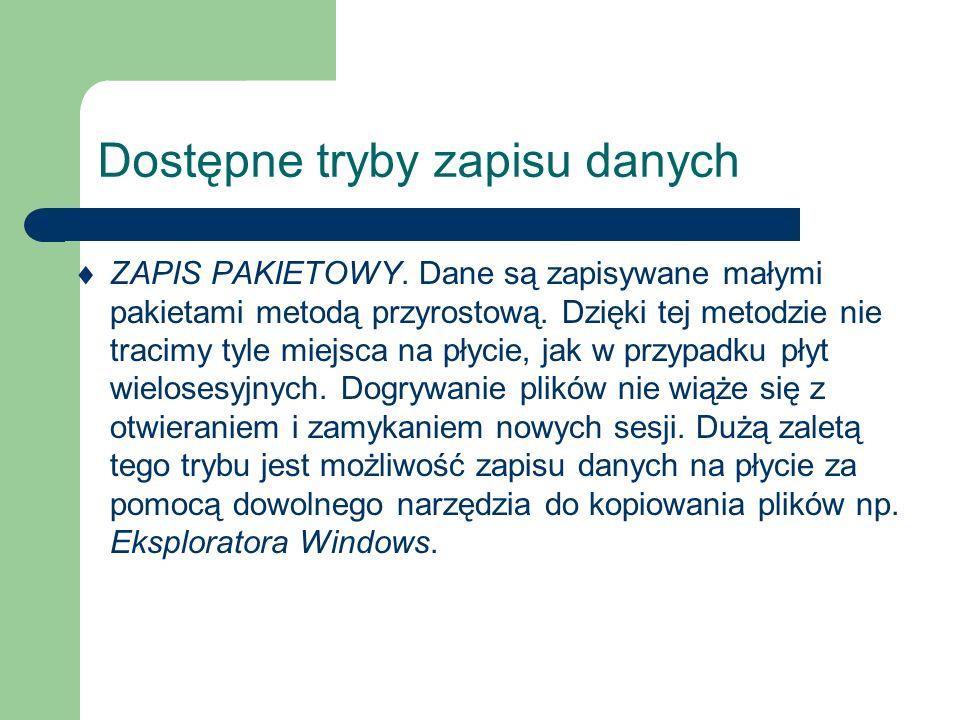 Dostępne tryby zapisu danych ZAPIS PAKIETOWY. Dane są zapisywane małymi pakietami metodą przyrostową. Dzięki tej metodzie nie tracimy tyle miejsca na