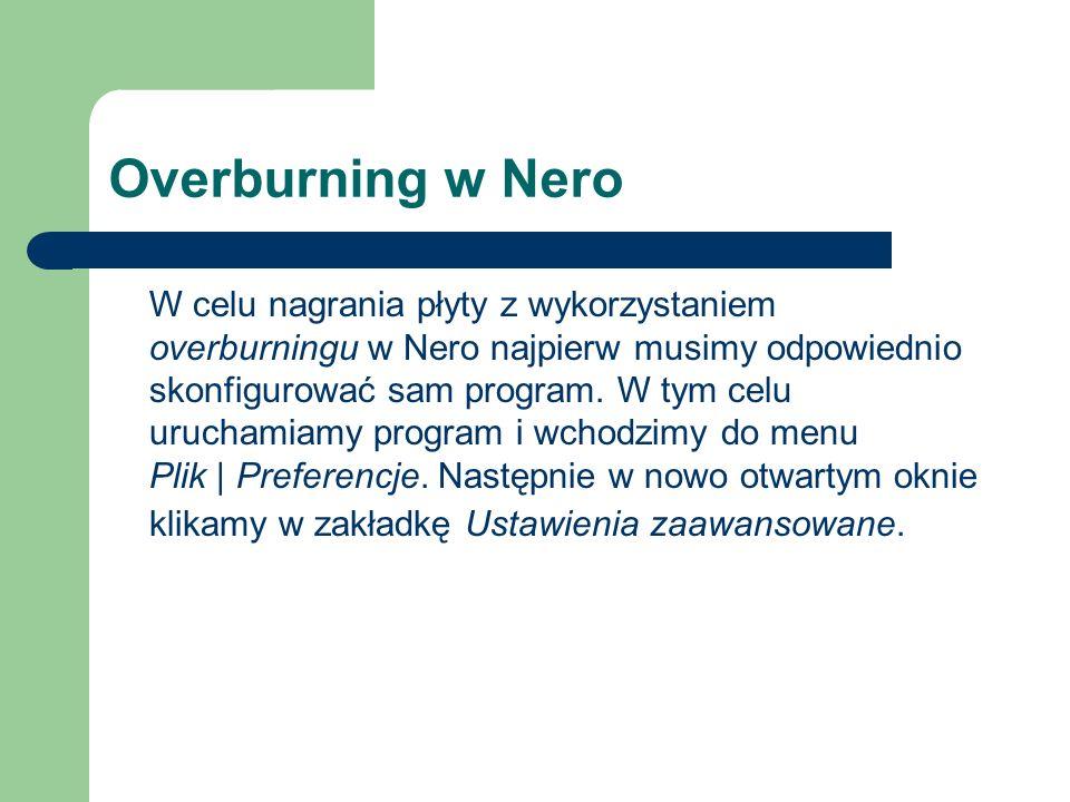 Overburning w Nero W celu nagrania płyty z wykorzystaniem overburningu w Nero najpierw musimy odpowiednio skonfigurować sam program. W tym celu urucha