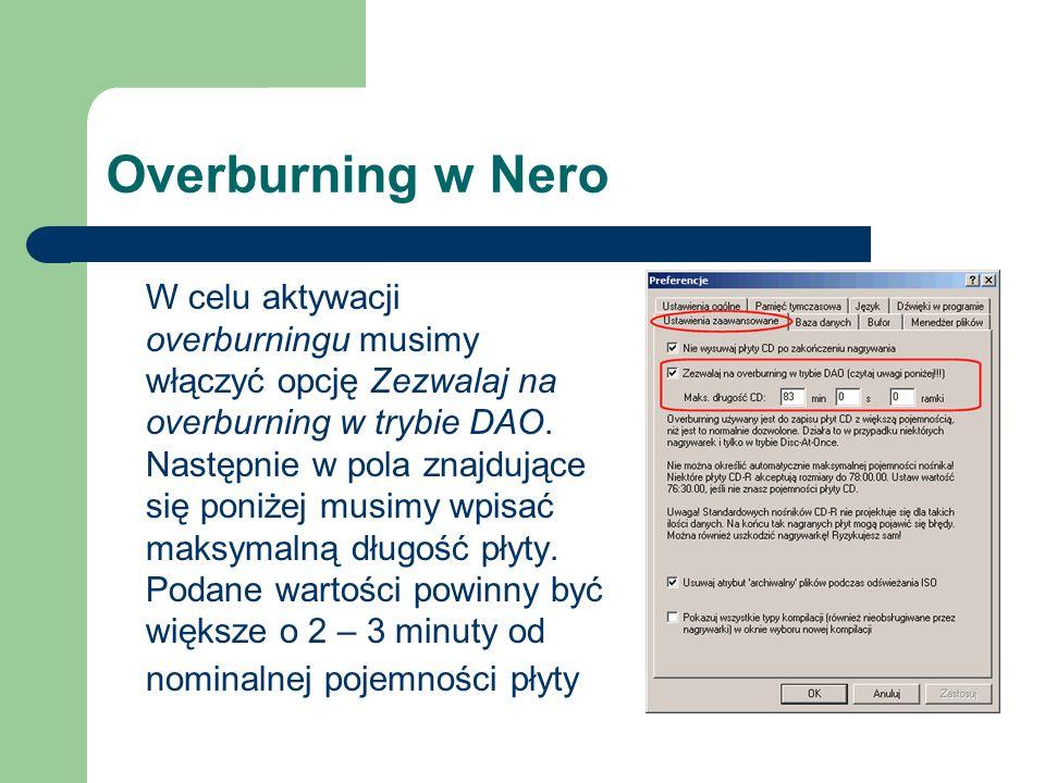 Overburning w Nero W celu aktywacji overburningu musimy włączyć opcję Zezwalaj na overburning w trybie DAO. Następnie w pola znajdujące się poniżej mu
