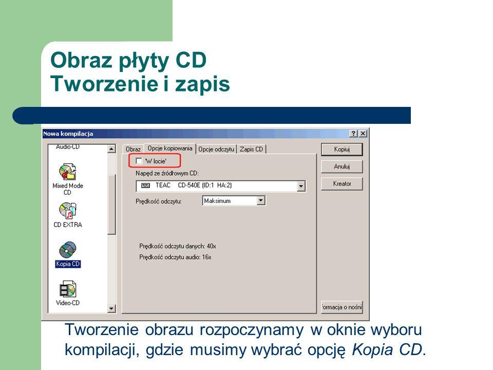 Obraz płyty CD Tworzenie i zapis Tworzenie obrazu rozpoczynamy w oknie wyboru kompilacji, gdzie musimy wybrać opcję Kopia CD.