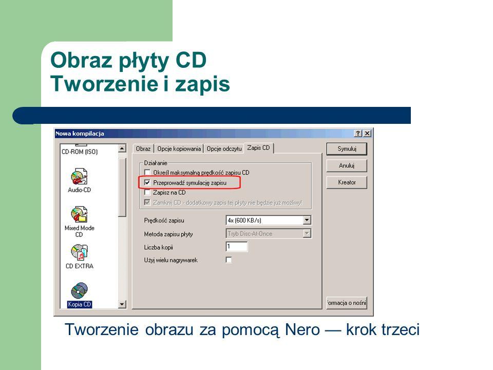 Obraz płyty CD Tworzenie i zapis Tworzenie obrazu za pomocą Nero krok trzeci