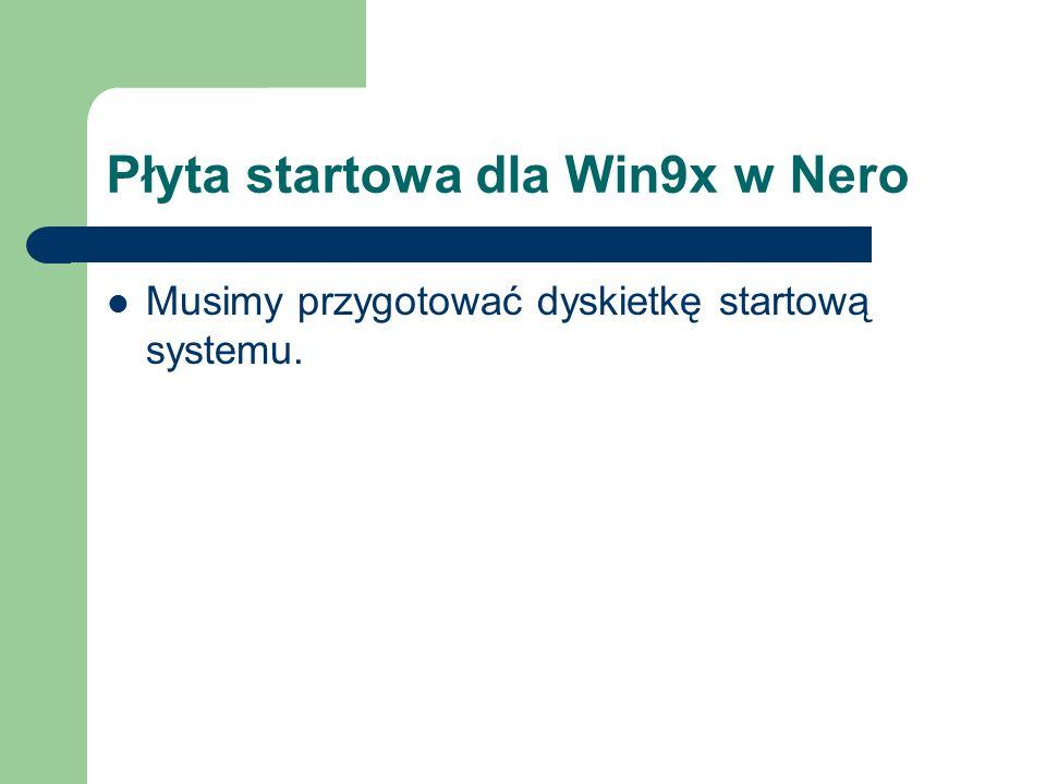 Płyta startowa dla Win9x w Nero Musimy przygotować dyskietkę startową systemu.