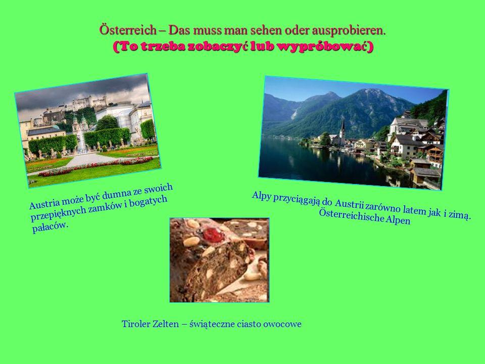 Österreich – Das muss man sehen oder ausprobieren. (To trzeba zobaczy ć lub wypróbowa ć ) Alpy przyciągają do Austrii zarówno latem jak i zimą. Österr