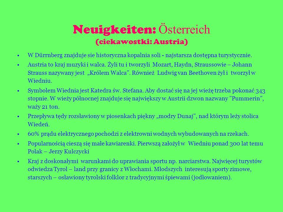 Neuigkeiten: Österreich (ciekawostki: Austria) W Dürrnberg znajduje sie historyczna kopalnia soli - najstarsza dostępna turystycznie. Austria to kraj