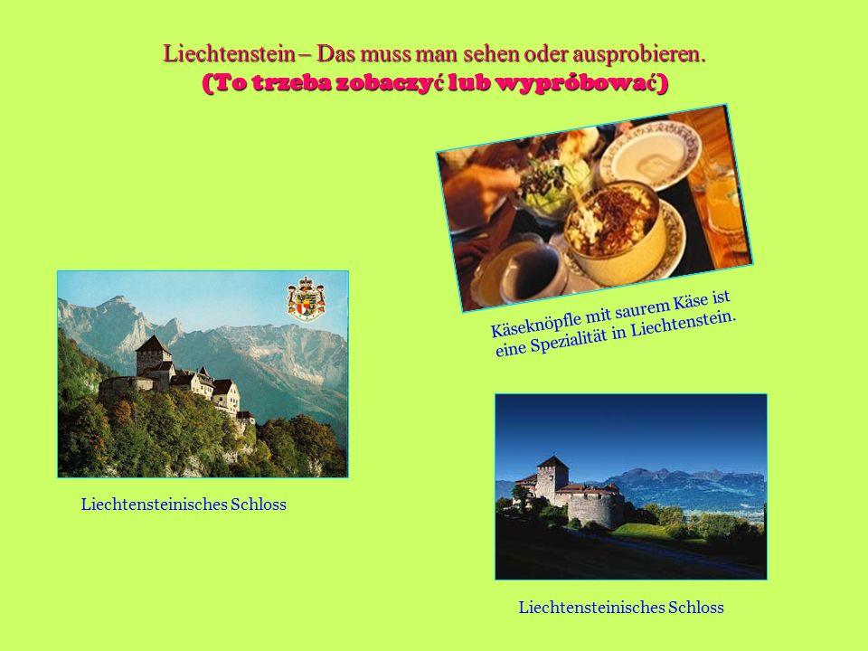 Liechtenstein – Das muss man sehen oder ausprobieren. (To trzeba zobaczy ć lub wypróbowa ć ) Käseknöpfle mit saurem Käse ist eine Spezialität in Liech