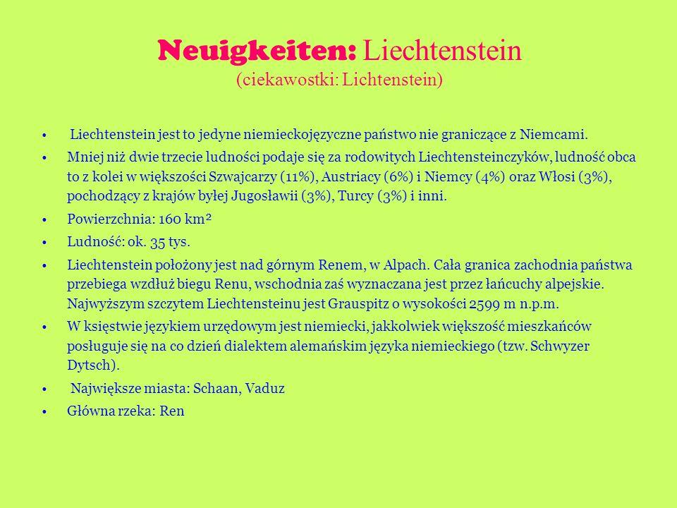 Neuigkeiten: Liechtenstein (ciekawostki: Lichtenstein) Liechtenstein jest to jedyne niemieckojęzyczne państwo nie graniczące z Niemcami. Mniej niż dwi
