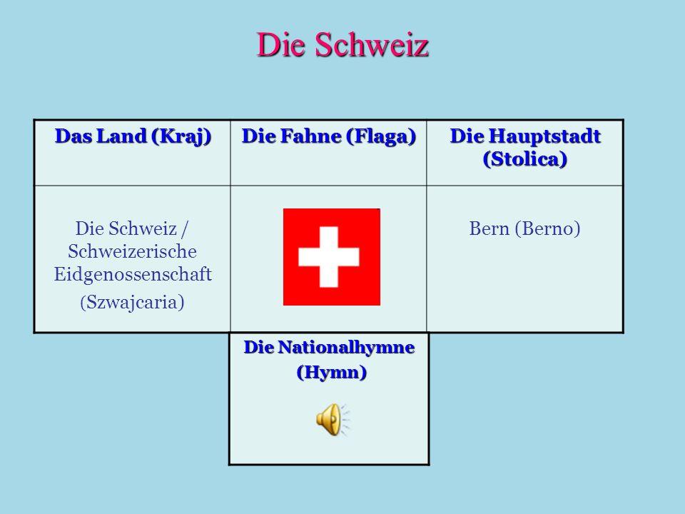Die Schweiz Das Land (Kraj) Die Fahne (Flaga) Die Hauptstadt (Stolica) Die Schweiz / Schweizerische Eidgenossenschaft ( Szwajcaria) Bern (Berno) Die N