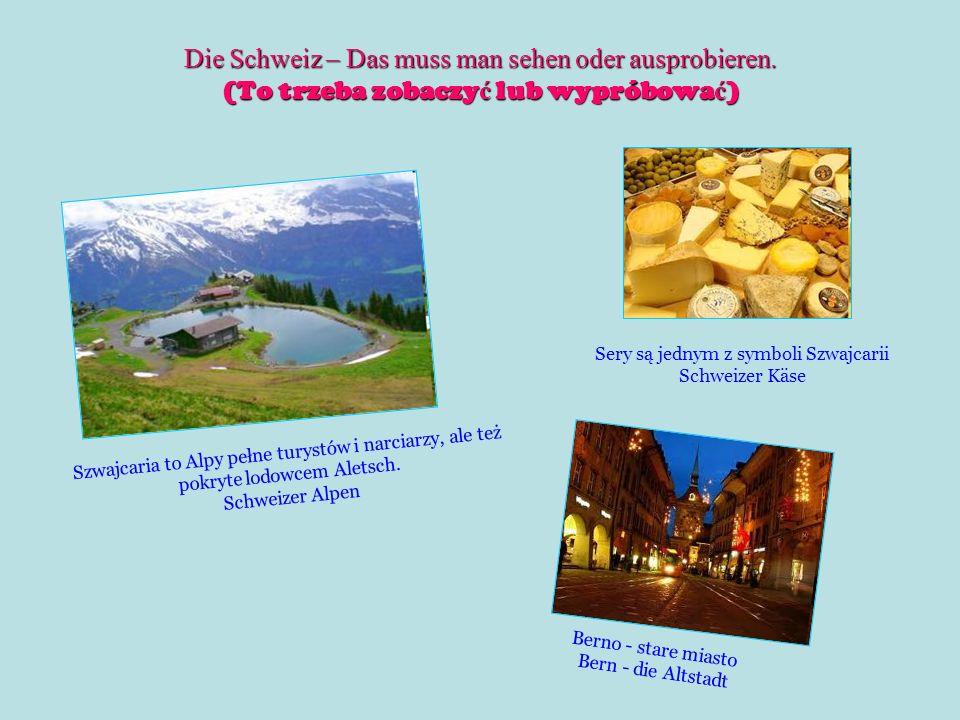 Die Schweiz – Das muss man sehen oder ausprobieren. (To trzeba zobaczy ć lub wypróbowa ć ) Sery są jednym z symboli Szwajcarii Schweizer Käse Berno -