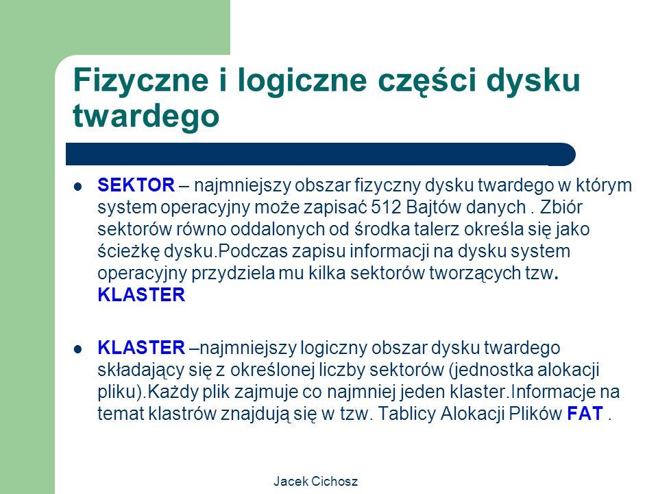 Jacek Cichosz Fizyczne i logiczne części dysku twardego SEKTOR – najmniejszy obszar fizyczny dysku twardego w którym system operacyjny może zapisać 51