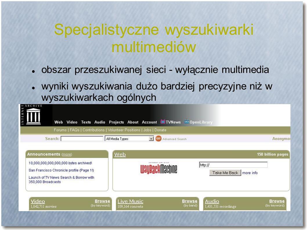 Specjalistyczne wyszukiwarki multimediów obszar przeszukiwanej sieci - wyłącznie multimedia wyniki wyszukiwania dużo bardziej precyzyjne niż w wyszukiwarkach ogólnych