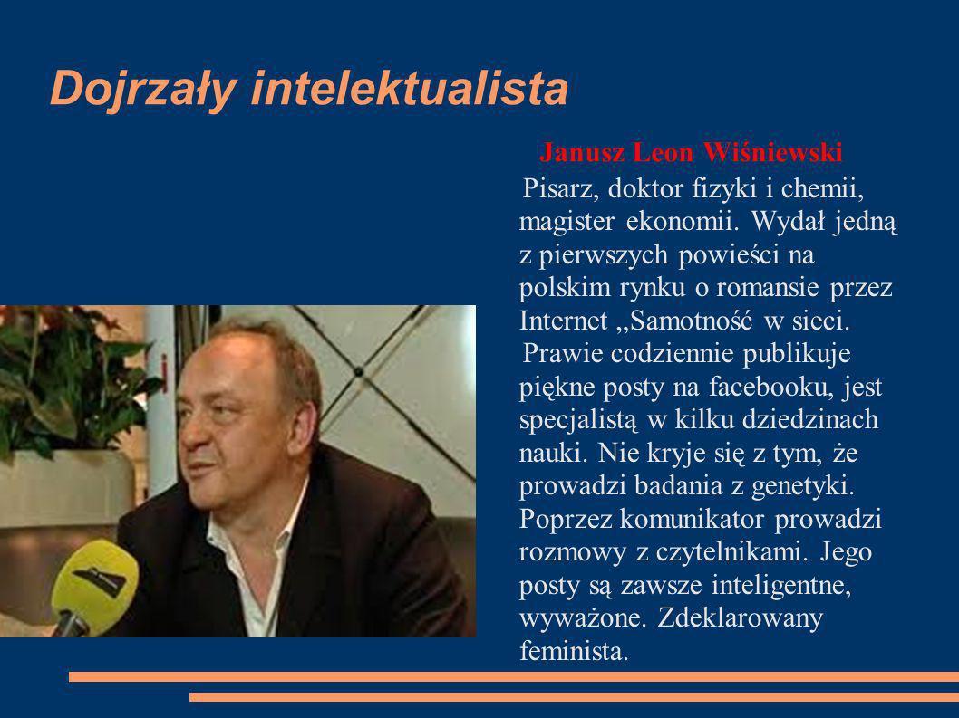 Dojrzały intelektualista Janusz Leon Wiśniewski Pisarz, doktor fizyki i chemii, magister ekonomii. Wydał jedną z pierwszych powieści na polskim rynku