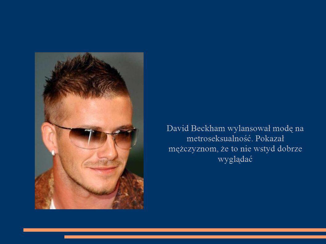 David Beckham wylansował modę na metroseksualność. Pokazał mężczyznom, że to nie wstyd dobrze wyglądać