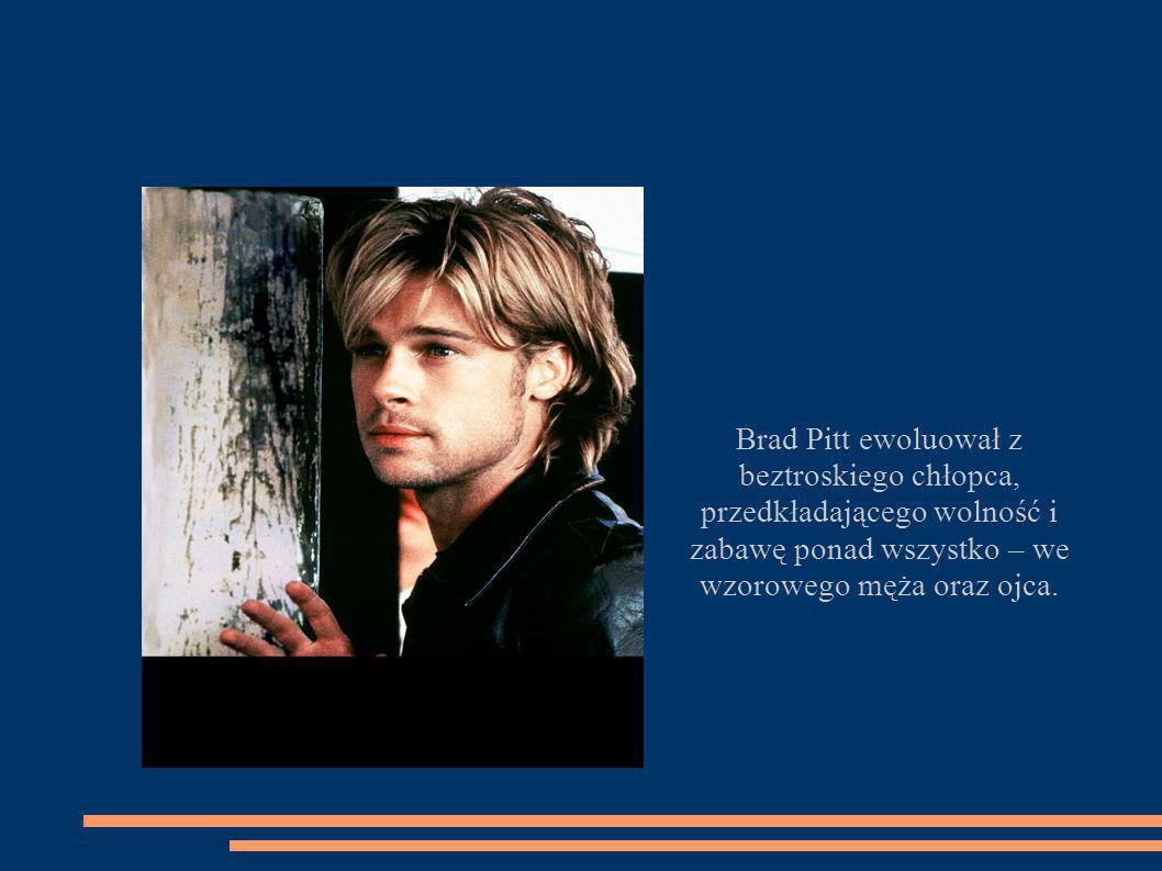 Brad Pitt ewoluował z beztroskiego chłopca, przedkładającego wolność i zabawę ponad wszystko – we wzorowego męża oraz ojca..