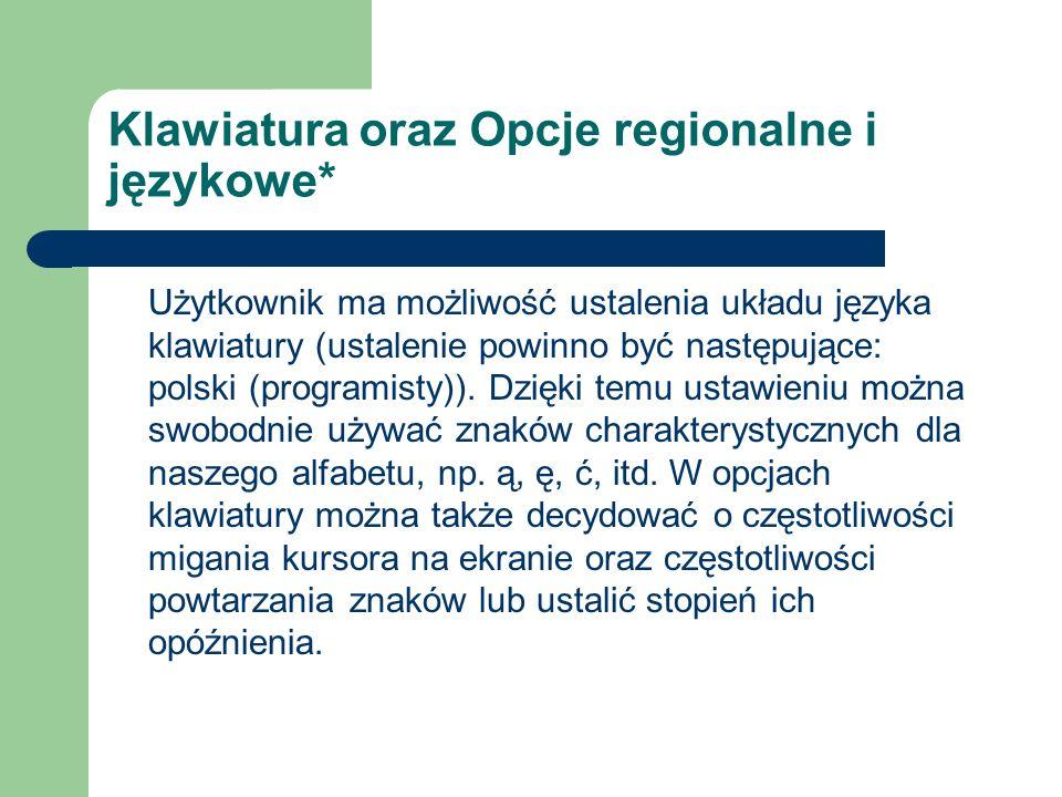 Klawiatura oraz Opcje regionalne i językowe* Użytkownik ma możliwość ustalenia układu języka klawiatury (ustalenie powinno być następujące: polski (pr