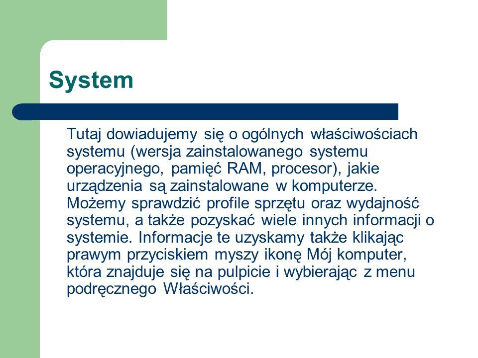 System Tutaj dowiadujemy się o ogólnych właściwościach systemu (wersja zainstalowanego systemu operacyjnego, pamięć RAM, procesor), jakie urządzenia s