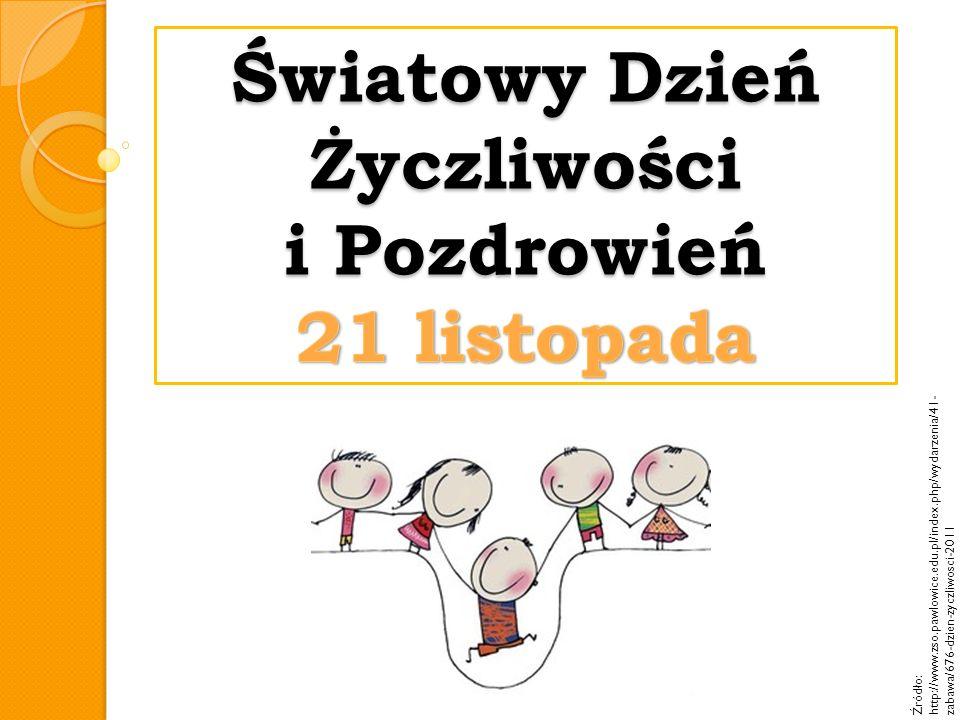 Źródło: http://www.zso.pawlowice.edu.pl/index.php/wydarzenia/41- zabawa/676-dzien-zyczliwosci-2011