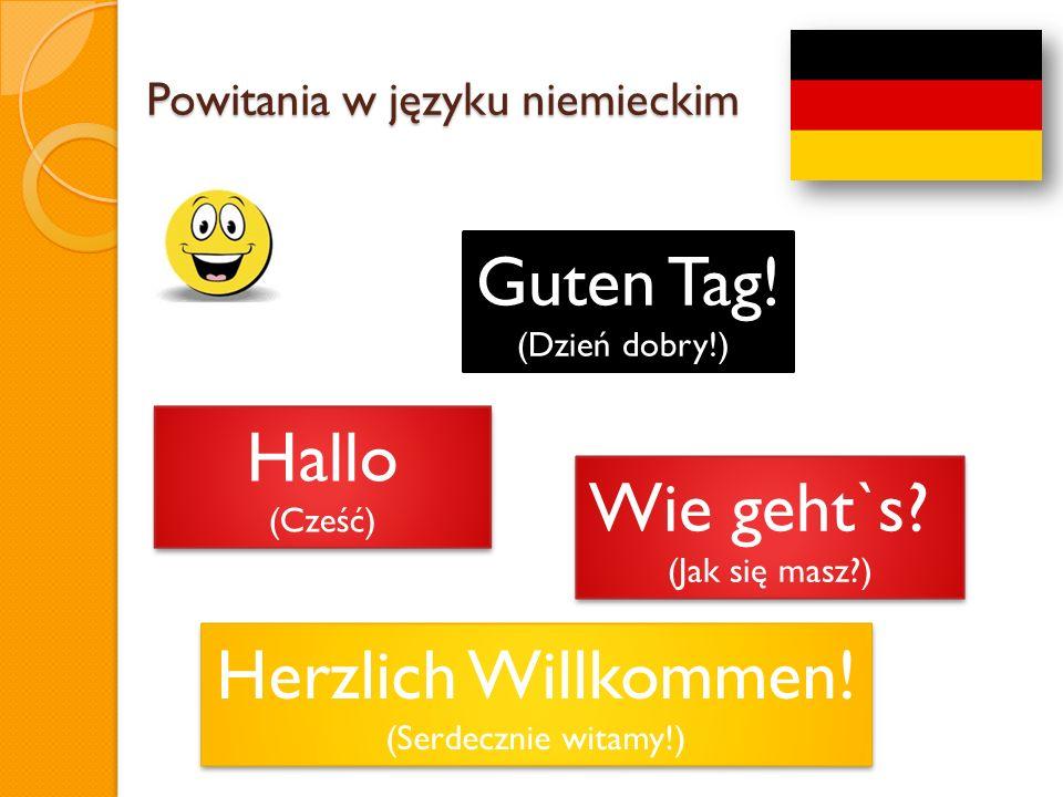 Powitania w języku niemieckim Hallo (Cześć) Hallo (Cześć) Wie geht`s? (Jak się masz?) Wie geht`s? (Jak się masz?) Guten Tag! (Dzień dobry!) Herzlich W