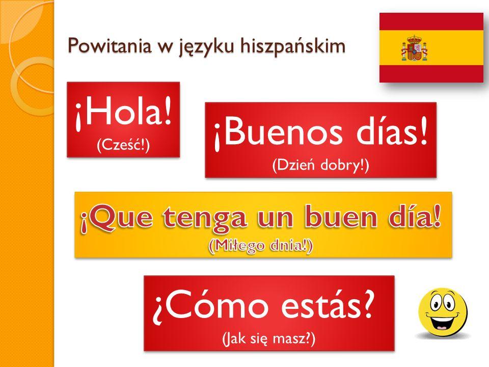 Powitania w języku hiszpańskim ¡Hola! (Cześć!) ¡Hola! (Cześć!) ¿Cómo estás? (Jak się masz?) ¿Cómo estás? (Jak się masz?) ¡Buenos días! (Dzień dobry!)