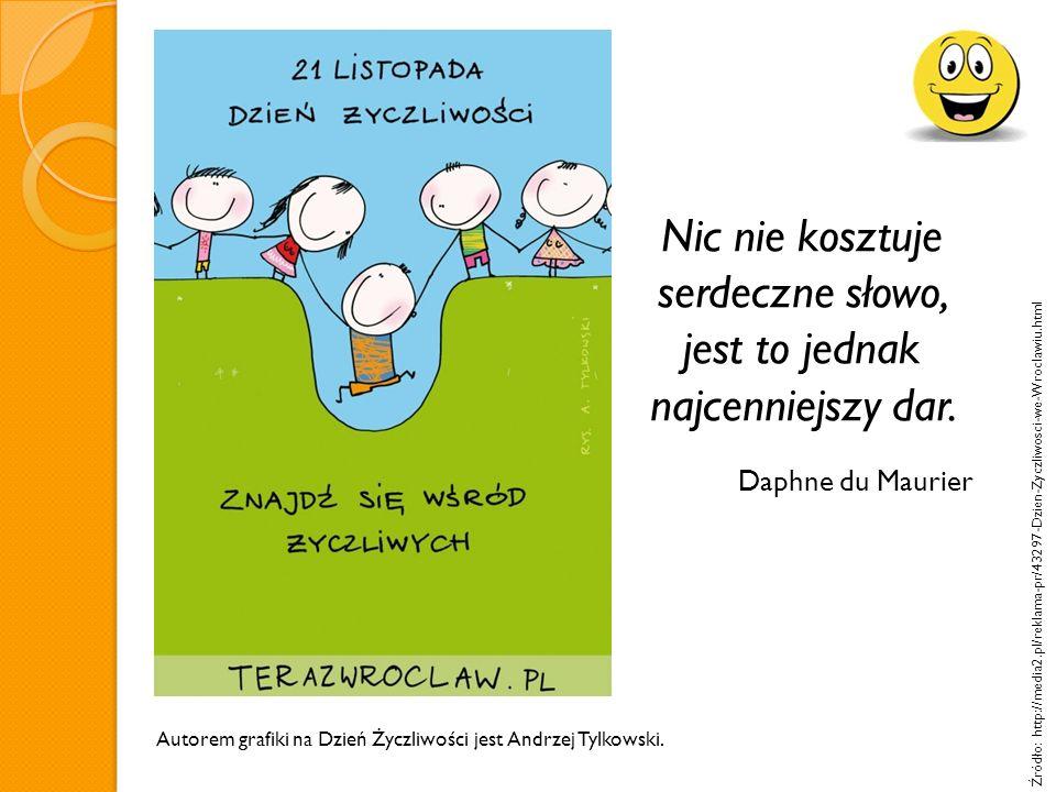 Źródło: http://media2.pl/reklama-pr/43297-Dzien-Zyczliwosci-we-Wroclawiu.html Autorem grafiki na Dzień Życzliwości jest Andrzej Tylkowski. Nic nie kos