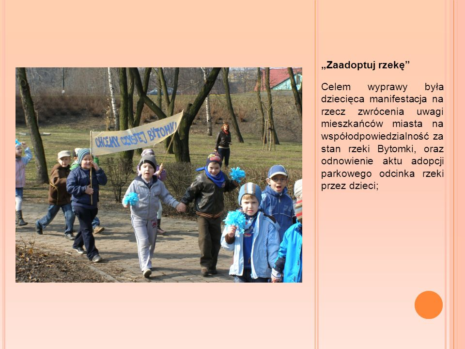 Zaadoptuj rzekę Celem wyprawy była dziecięca manifestacja na rzecz zwrócenia uwagi mieszkańców miasta na współodpowiedzialność za stan rzeki Bytomki,