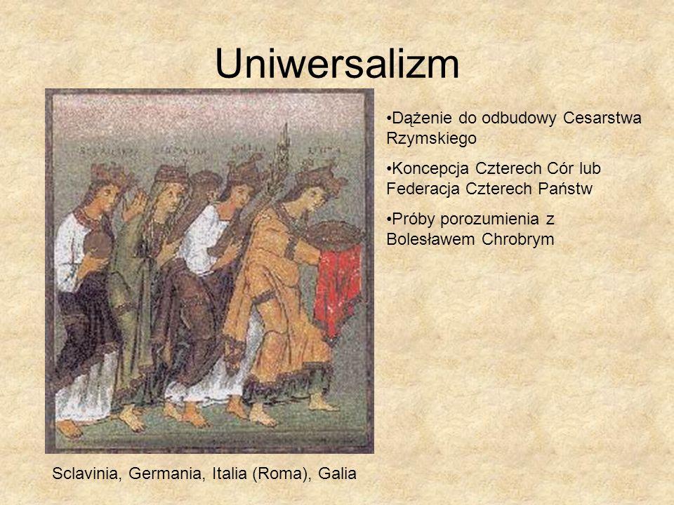 Uniwersalizm Dążenie do odbudowy Cesarstwa Rzymskiego Koncepcja Czterech Cór lub Federacja Czterech Państw Próby porozumienia z Bolesławem Chrobrym Sc