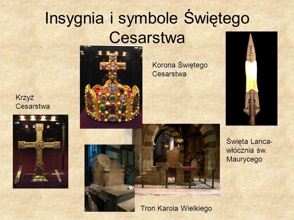 Insygnia i symbole Świętego Cesarstwa Święta Lanca- włócznia św. Maurycego Tron Karola Wielkiego Korona Świętego Cesarstwa Krzyż Cesarstwa