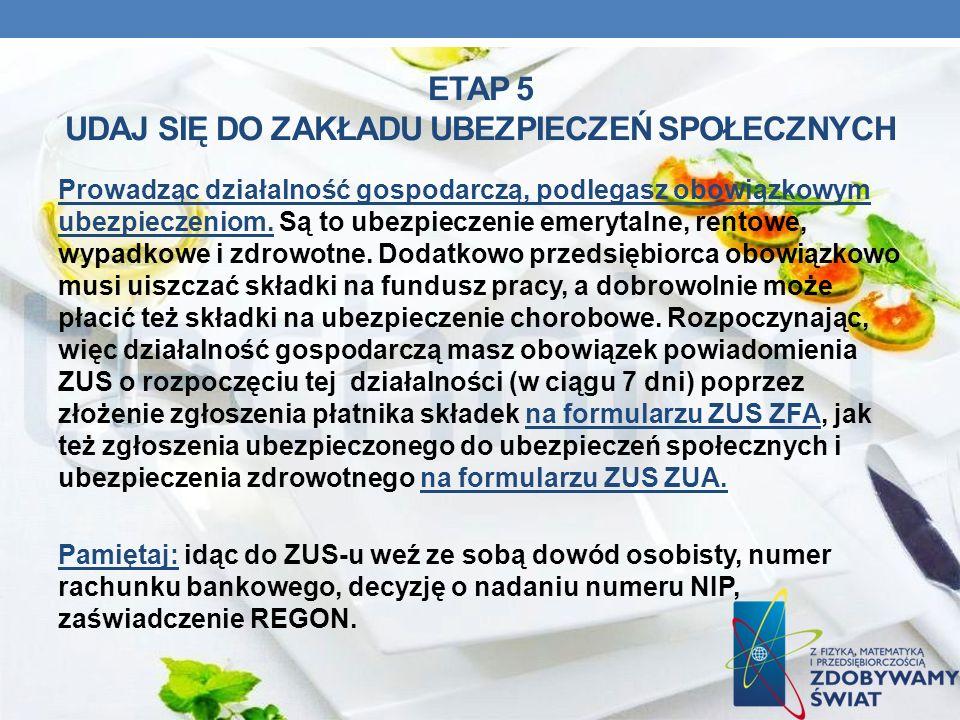 ETAP 5 UDAJ SIĘ DO ZAKŁADU UBEZPIECZEŃ SPOŁECZNYCH Prowadząc działalność gospodarczą, podlegasz obowiązkowym ubezpieczeniom. Są to ubezpieczenie emery