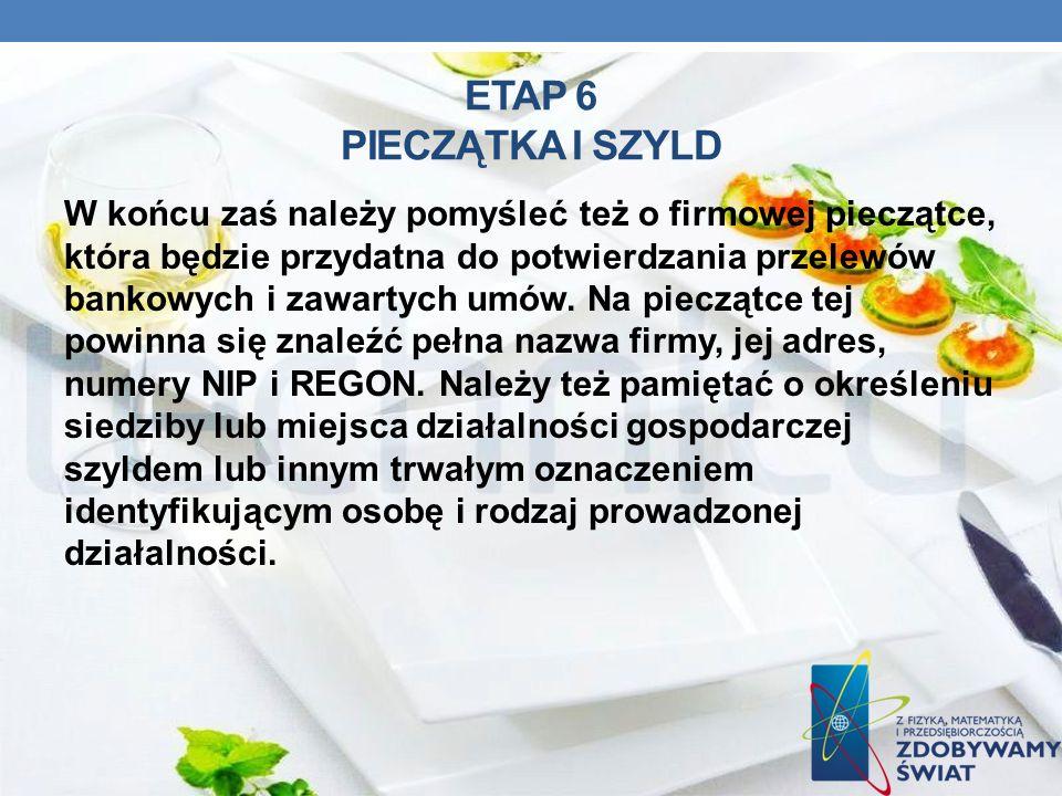 ETAP 6 PIECZĄTKA I SZYLD W końcu zaś należy pomyśleć też o firmowej pieczątce, która będzie przydatna do potwierdzania przelewów bankowych i zawartych
