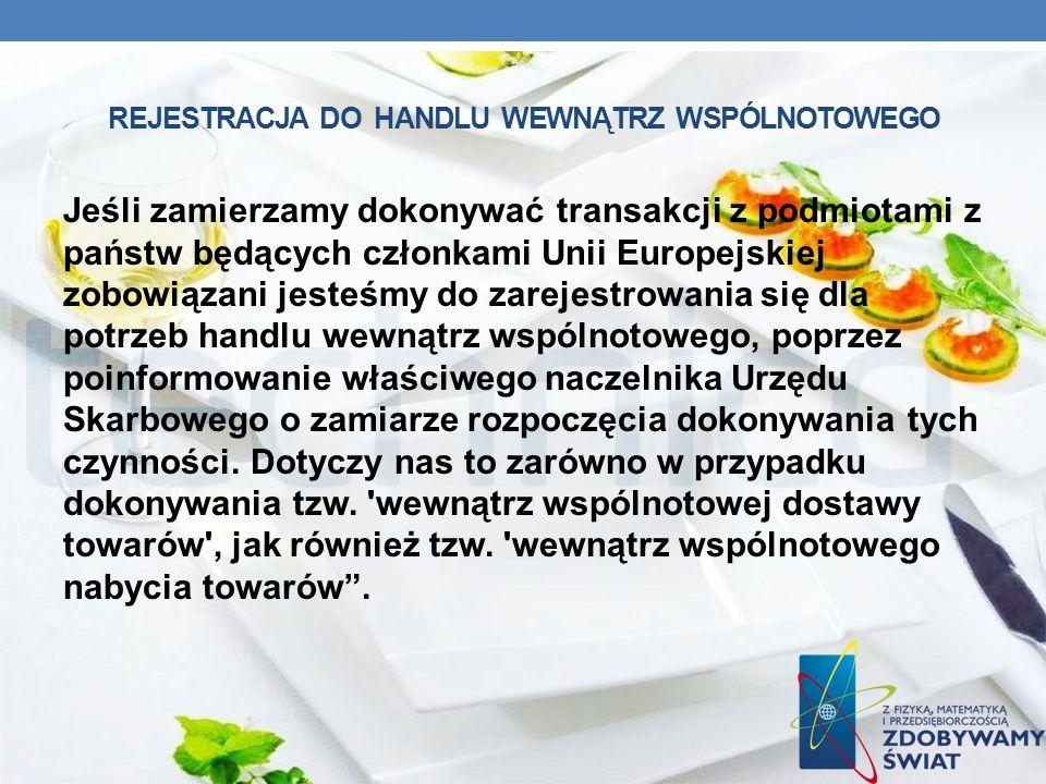 REJESTRACJA DO HANDLU WEWNĄTRZ WSPÓLNOTOWEGO Jeśli zamierzamy dokonywać transakcji z podmiotami z państw będących członkami Unii Europejskiej zobowiąz