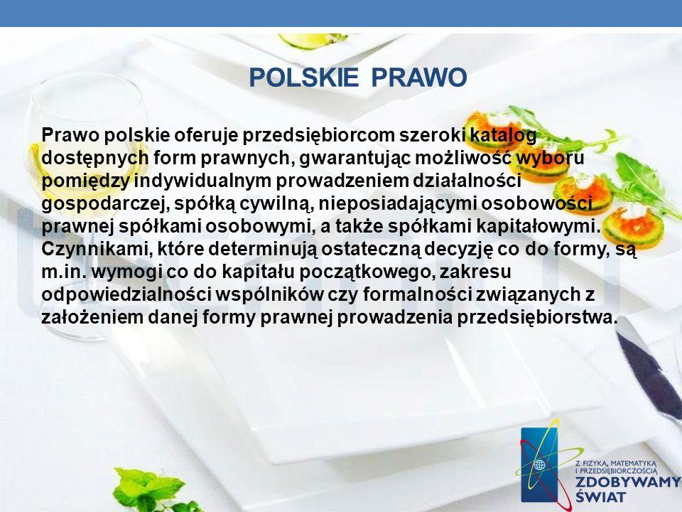 POLSKIE PRAWO Prawo polskie oferuje przedsiębiorcom szeroki katalog dostępnych form prawnych, gwarantując możliwość wyboru pomiędzy indywidualnym prow