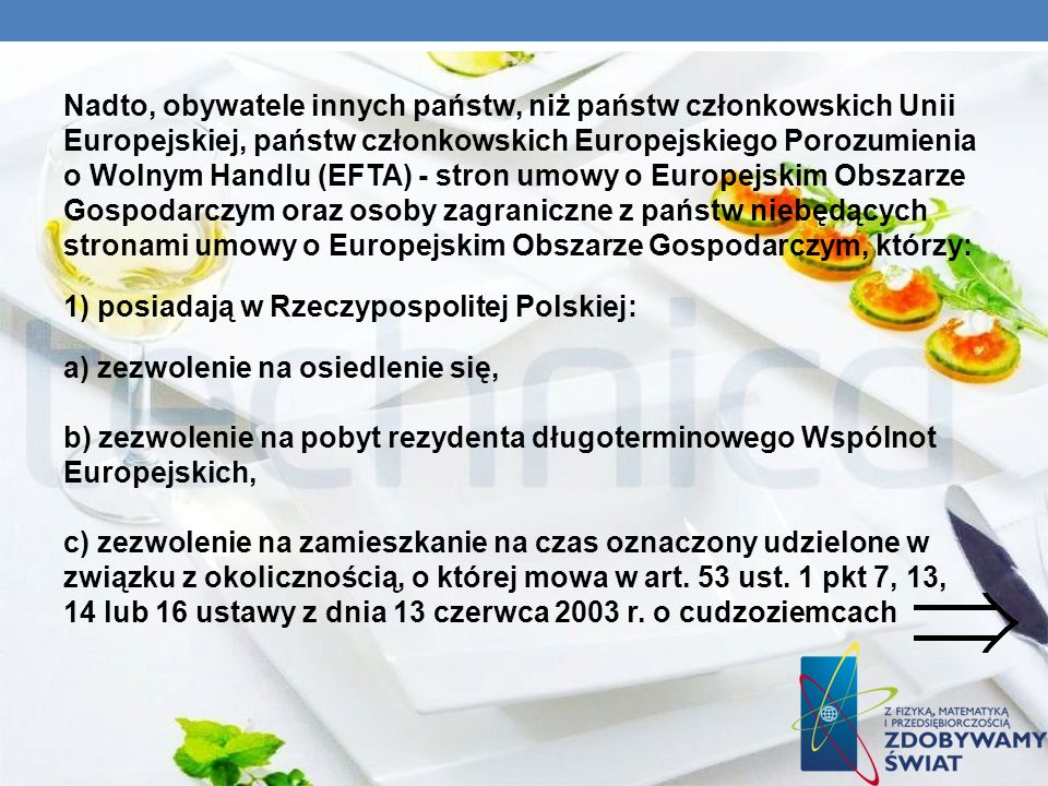 Nadto, obywatele innych państw, niż państw członkowskich Unii Europejskiej, państw członkowskich Europejskiego Porozumienia o Wolnym Handlu (EFTA) - s